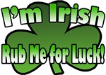 I'm Irish Rub Me for Luck T-Shirts