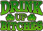 Drink Up Bitches Shamrocks T-Shirts