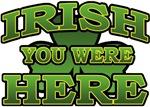 Irish You Were Here T-Shirts