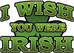 I Wish You Were Irish T-Shirts