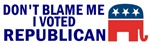 Don't Blame Me I Voted Republican