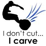 I don't cut, I carve