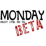 Monday Must Still Be In Beta