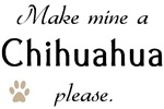 Make Mine Chihuahua