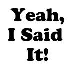 Yeah, I Said It!