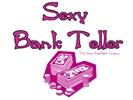 Sexy Bank Teller