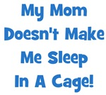 Mom Doesn't Make Me Sleep In A Cage!