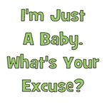 I'm Just A Baby - What's Your Excuse?  Green