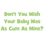 Baby As Cute As Mine - Green