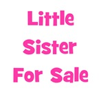 Little Sister For Sale