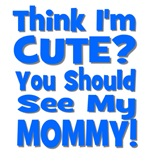 Think I'm Cute? Mommy Blue