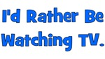 I'd Rather Be Watching TV
