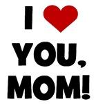 I Love (heart) You Mom