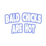 Bald Chicks Are Hot