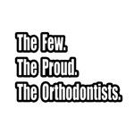 Few. Proud. Orthodontists.