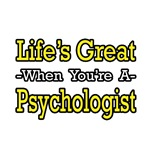 Life's Great...Psychologist