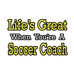 Life's Great...Soccer Coach