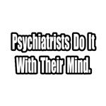 Psychiatrists...With Their Mind