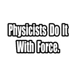 Physicists Do It With Force