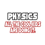 Physics, All the Cool Kids...
