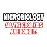 Microbiology, All the Cool Kids...