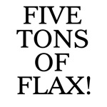 Five Tons of Flax!