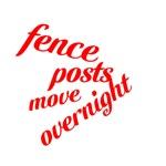 fence posts move overnight
