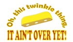 Twinkie Thing Ain't Over Yet Design