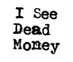 I See Dead Money