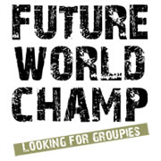 Future World Champ - Looking for groupies