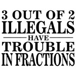 3 Out of 2 Illegals