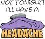 Not Tonight/Headache