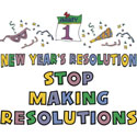 Stop Making Resolutions T-Shirt
