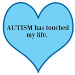AUTISM has touched my life.