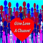 Give Love A Chance!