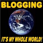 Blogging It's My Whole World!