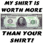 $500 Bill My Shirt Is Worth More Than Your Shirt!