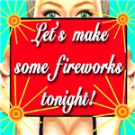 Let's Make Some Fireworks Tonight!