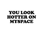 Hotter on Myspace Tees