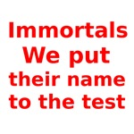 Immortals We put their name to the test
