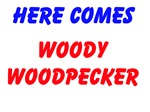 Here Comes Woody Woodpecker