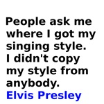 People ask me where I got my singing style I didn'