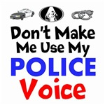 Don't Make Me Use My Police Voice