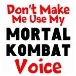 Dont Make Me Use My Mortal Kombat Voice