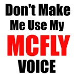Dont Make Me Use My Mcfly Voice