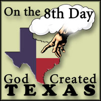 On the 8th Day God Created Texas