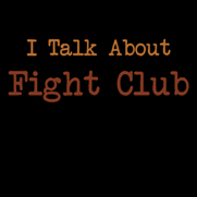 I Talk About Fight Club