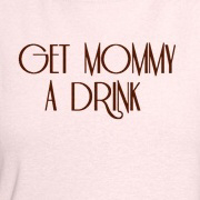 Get Mommy a Drink