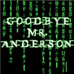 Goodbye, Mr. Anderson