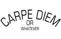 CARPE DIEM or Whatever...